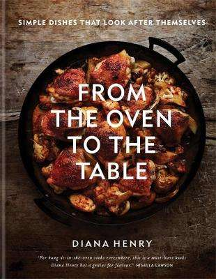 Cover of From the Oven to the Table - Diana Henry - 9781784725846