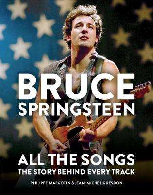 Cover of Bruce Springsteen: All the Songs - Philippe Margotin - 9781784726492