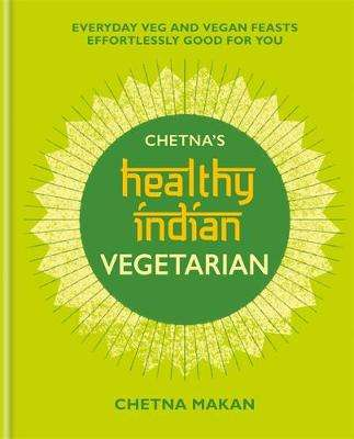 Cover of Chetna's Healthy Indian: Vegetarian - Chetna Makan - 9781784726621