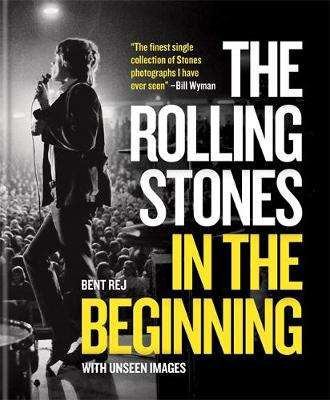 Cover of The Rolling Stones In the Beginning - Bent Rej - 9781784727000