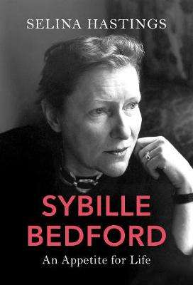 Cover of Sybille Bedford: An Appetite for Life - Selina Hastings - 9781784741136