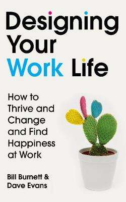 Cover of Designing Your Work Life: How to Thrive and Change and Find Happiness at Work - Bill Burnett - 9781784742805