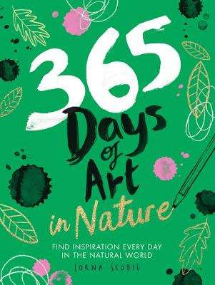 Cover of 365 Days of Art in Nature: Find Inspiration Every Day in the Natural World - Lorna Scobie - 9781784883256