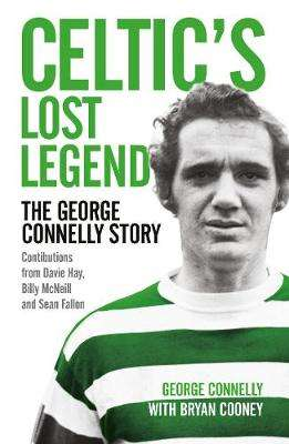 Cover of Celtic's Lost Legend: The George Connelly Story - George Connelly - 9781785302466
