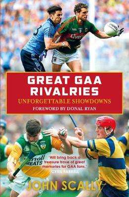 Cover of Great GAA Rivalries - John Scally - 9781785302923