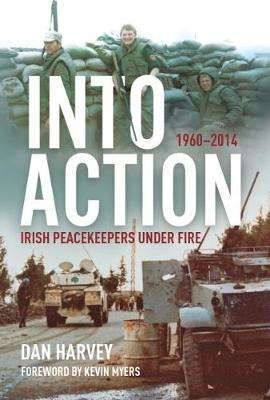Cover of Into Action: Fighting Irish Peacekeepers, 1960-2014 - Dan Harvey - 9781785371110