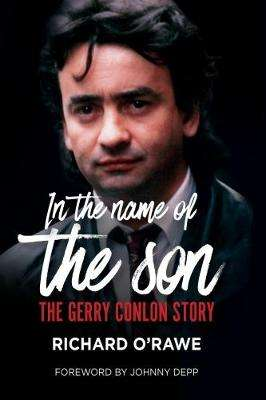 Cover of In the Name of the Son: The Gerry Conlon Story - Richard O'Rawe - 9781785371387