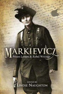 Cover of Markievicz: Prison Letters and Rebel Writings - Lindie Naughton - 9781785371615