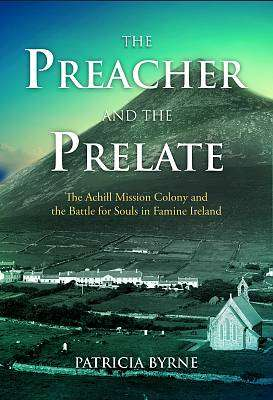 Cover of The Preacher and the Prelate: The Achill Mission Colony and the Battle for Souls - Patricia Byrne - 9781785371721