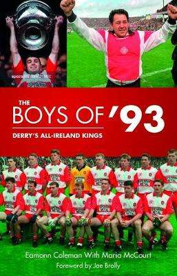 Cover of The Boys of '93: Derry's All-Ireland Kings - Eamonn Coleman - 9781785372179
