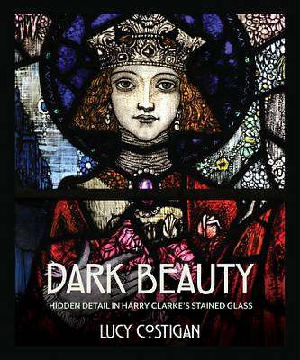 Cover of Dark Beauty: Hidden Detail in Harry Clarke's Stained Glass - Lucy Costigan - 9781785372339