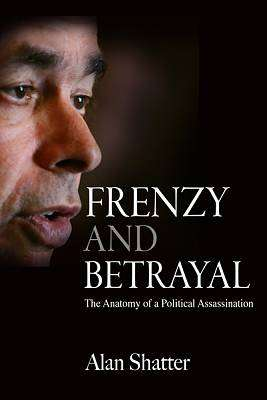 Cover of Frenzy and Betrayal: The Anatomy of a Political Assassination - Alan Shatter - 9781785372377