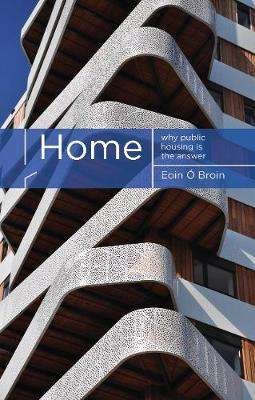 Cover of Home: Why Public Housing is the Answer - Eoin O Broin - 9781785372650