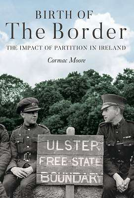 Cover of BIRTH OF THE BORDER: THE IMPACT OF PARTITION IN IRELAND - Cormac Moore - 9781785372933