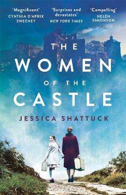 Cover of The Women of the Castle - Jessica Shattuck - 9781785763625