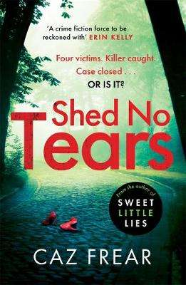 Cover of Shed No Tears - Caz Frear - 9781785765698