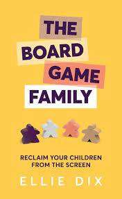 Cover of The Board Game Family: Reclaim your children from the screen - Ellie Dix - 9781785834332