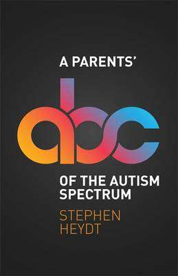 Cover of A Parents' ABC of the Autism Spectrum - Stephen Heydt - 9781785921643