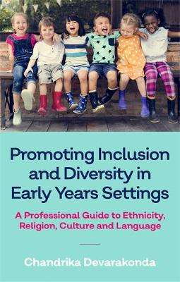 Cover of Promoting Inclusion and Diversity in Early Years Settings - Chandrika Devarakonda - 9781785924231