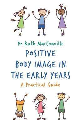 Cover of Positive Body Image in the Early Years: A Practical Guide - Ruth MacConville - 9781785924590