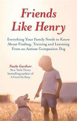 Cover of Friends like Henry: Everything Your Family Needs to Know About Finding, Training - Nuala Gardner - 9781785926785