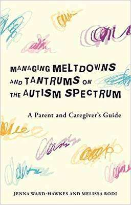 Cover of Managing Meltdowns and Tantrums on the Autism Spectrum: A Parent and Caregiver's - Jenna Ward-Hawkes - 9781785928406