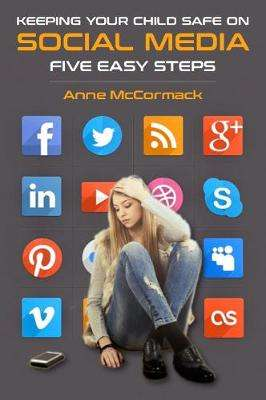 Cover of Keeping Your Child Safe on Social Media - Anne McCormack - 9781786050182