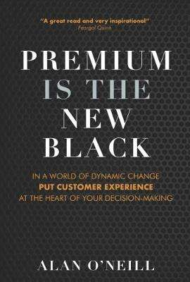 Cover of Premium is the New Black - Alan O'Neill - 9781786050663