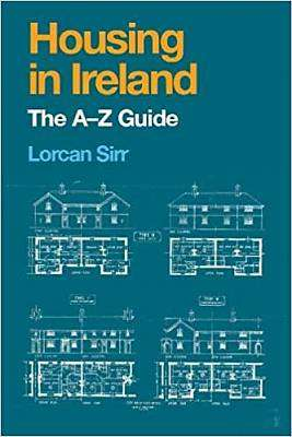 Cover of Housing in Ireland: The A-Z Guide - Lorcan Sirr - 9781786050762