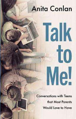 Cover of Talk to Me!: Conversations with Teens that Most Parents Would Love to Have - Anita Conlan - 9781786050786