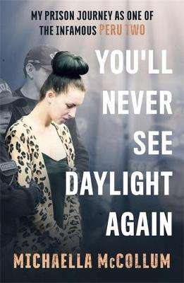 Cover of You'll Never See Daylight Again - Michaella McCollum - 9781786068804