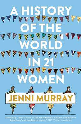 Cover of A History of the World in 21 Women: A Personal Selection - Jenni Murray - 9781786076281