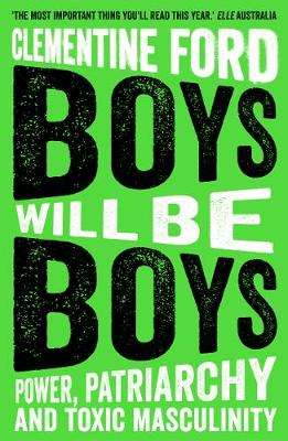 Cover of Boys Will Be Boys: Power, Patriarchy and Toxic Masculinity - Clementine Ford - 9781786077622