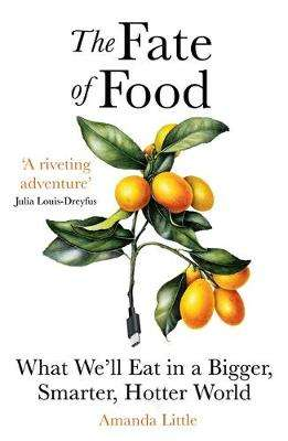 Cover of The Fate of Food: What We'll Eat in a Bigger, Hotter, Smarter World - Amanda Little - 9781786077875