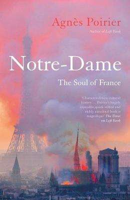 Cover of Notre-Dame: The Soul of France - Agnes Poirier - 9781786077998