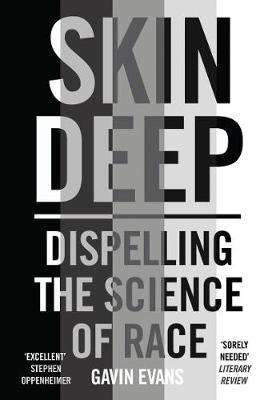 Cover of Skin Deep: Dispelling the Science of Race - Gavin Evans - 9781786078117