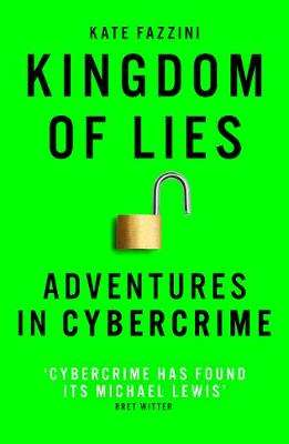 Cover of Kingdom of Lies: Adventures in cybercrime - Kate Fazzini - 9781786078261