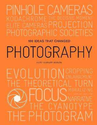 Cover of 100 Ideas that Changed Photography - Mary Warner Marien - 9781786275684