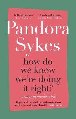 Cover of How Do We Know We're Doing It Right?: Essays on Modern Life - Pandora Sykes - 9781786332073