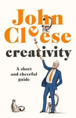 Cover of Creativity: A Short and Cheerful Guide - John Cleese - 9781786332257