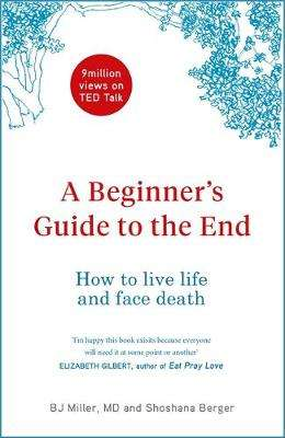 Cover of A Beginner's Guide to the End - BJ Miller - 9781786484819