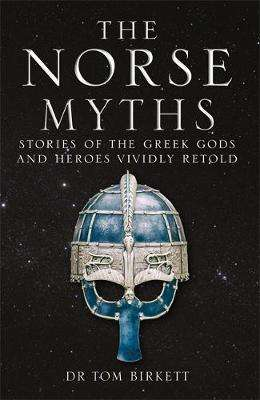Cover of The Norse Myths: Stories of The Norse Gods and Heroes Vividly Retold - Dr Tom Birkett - 9781786488817