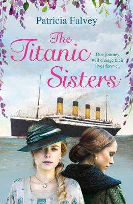 Cover of The Titanic Sisters - Patricia Falvey - 9781786490643
