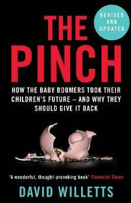 Cover of The Pinch: How the Baby Boomers Took Their Children's Future - David Willetts - 9781786491220