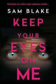 Cover of Keep Your Eyes on Me - Sam Blake - 9781786498380