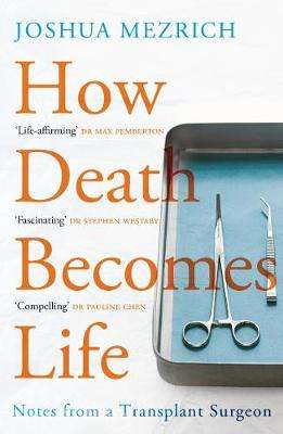 Cover of How Death Becomes Life: Notes from a Transplant Surgeon - Joshua Mezrich - 9781786498892