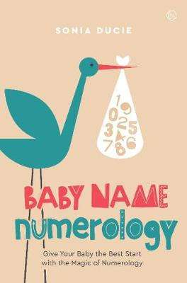 Cover of Baby Name Numerology: Give Your Baby the Best Start with the Magic of Numbers - Sonia Ducie - 9781786783325