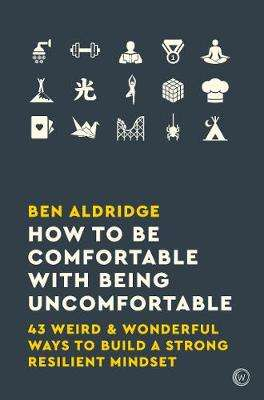 Cover of How to Be Comfortable with Being Uncomfortable - Ben Aldridge - 9781786783424