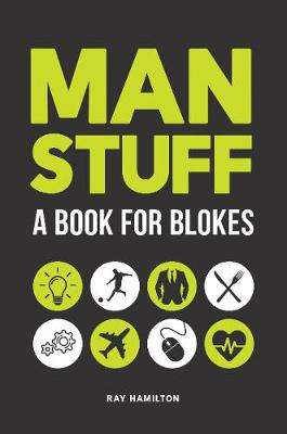 Cover of Man Stuff: A Book for Blokes - Ray Hamilton - 9781786857941