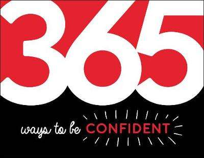 Cover of 365 Ways to Be Confident: Inspiration and Motivation for Every Day - Summersdale Publishers - 9781786859778